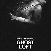 Barely Breathing by Ghost Loft