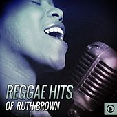 Reggae Hits Of Ruth Brown by Ruth Brown
