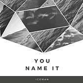 You Name It by Iceman