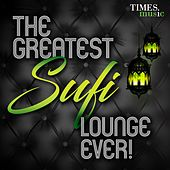 The Greatest Sufi Lounge Ever ! by Various Artists