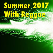 Summer 2017 With Reggae by Various Artists
