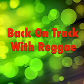 Back On Track With Reggae by Various Artists