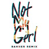 Not My Girl (Bahner Remix) by Tokyo Police Club