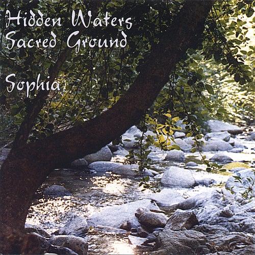Hidden Waters/Sacred Ground by Sophia