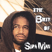 The Birth of Supa Man by Supa Man (Kelvin Mccray)