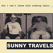 But I Can't Leave This Rocking Chair by Sunny Travels