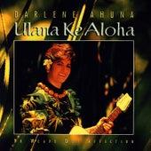 Ulana Ke Aloha by Darlene Ahuna