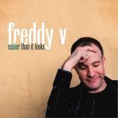 Easier Than It Looks by Freddy V