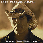 Long Way From Slowin' Down by Sean Patrick McGraw