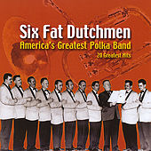 America's Greatest Polka Band by The Six Fat Dutchmen