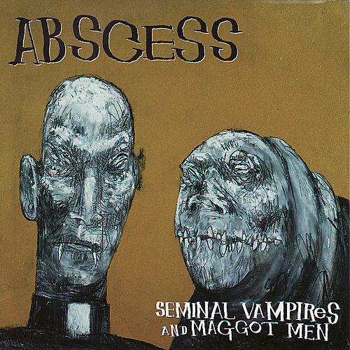 Seminal Vampires and Maggot Men by Abscess