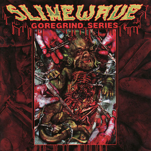 Slimewave - Goregrind Series by Various Artists