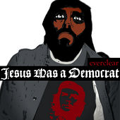 Jesus Was A Democrat by Everclear