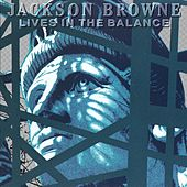 Lives In The Balance by Jackson Browne