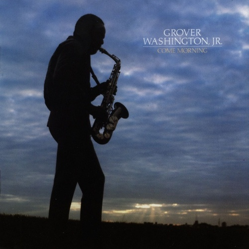 Come Morning by Grover Washington, Jr.