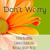 Don't Worry - Musica Rilassante Piano Allineamento dei Chakra Massoterapia con Suoni della Natura Strumentali Zen Meditativi by Sounds of Nature Relaxation