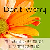 Don't Worry - Stress Verminderen Zentuin Piano Beter Concentreren Muziek voor Chakra Reiniging Mindfulness Meditatie met Instrumentale New Age Meditatieve Geluiden by Sounds of Nature Relaxation