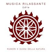 Musica Rilassante 2016 - Rumori e Suoni della Natura con Musica Rilassante New Age by Various Artists