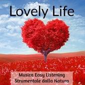 Lovely Life - Musica Easy Listening Strumentale dalla Natura per Benessere Ridurre l'Ansia Tecniche di Meditazione ed Esercizi della Mente by Various Artists