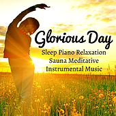 Glorious Day - Sleep Piano Relaxation Sauna Meditative Instrumental Music for Health Wellbeing Brainwave Entrainment and Problem Solving by Native American Flute