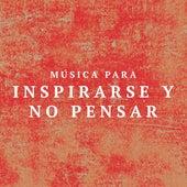 Musica para Inspirarse y no Pensar by Various Artists