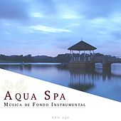 Aqua Spa: Musica de Fondo Instrumental para la Relajación de Mente y Cuerpo (Sonidos de la Naturaleza) by Various Artists