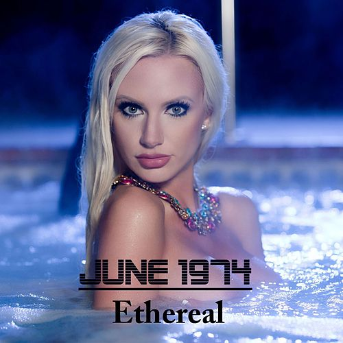 Ethereal by June 1974