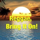 Reggae, Bring It On! by Various Artists