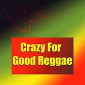 Crazy For Good Reggae by Various Artists