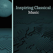 Inspiring Classical Music – Tracks for Study, Perfect Mind, Easy Work with Mozart, Bach, Classical Sounds Improve Concentration by Active Learn Academy Concentration Academy