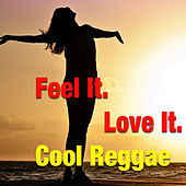 Feel It. Love It. Cool Reggae by Various Artists