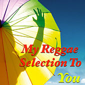 My Reggae Selection To You by Various Artists