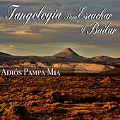 Adios Pampa Mia (Tangología Para Escuchar y Bailar) by Various Artists