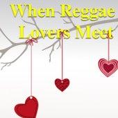 When Reggae Lovers Meet by Various Artists