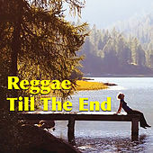 Reggae Till The End by Various Artists