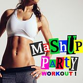 Mashup Party Workout (The Full Body Fat Burning Workout) [140 Bpm] & DJ Mix (The Best Music for Aerobics, Pumpin' Cardio Power, Plyo, Exercise, Steps, Barré, Routine, Curves, Sculpting, Abs, Butt, Lean, Slim Down Fitness Workout) by Various Artists