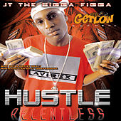 Hustle Relentless by JT the Bigga Figga