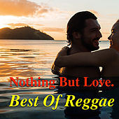 Nothing But Love. Best Of Reggae by Various Artists