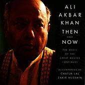 Then and Now: The Music of the Masters Continues by Ali Akbar Khan