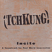 Incite: Soundtrack for Post World Insurrection by !Tchkung!
