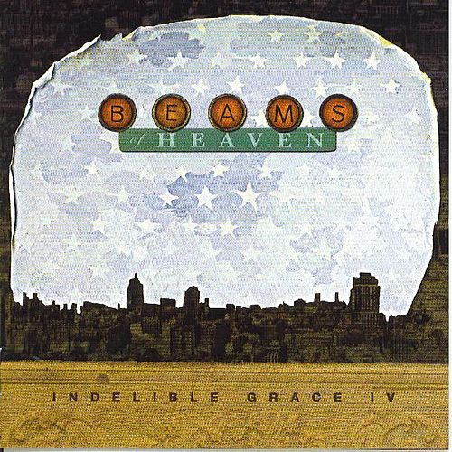 Beams Of Heaven: Indelible Grace IV by Indelible Grace Music