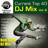 Top 40 DJ Mix Vol 8 (Non-Stop Mix for Treadmill, Stair Climber, Elliptical, Cycling, Walking, Exercise) by My Fitness Music