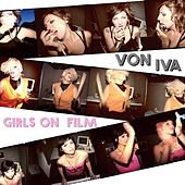 Girls on Film by Von Iva