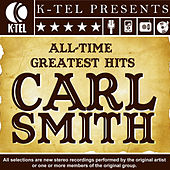 Carl Smith: All-Time Greatest Hits by Carl Smith