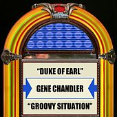 Duke Of Earl / Groovy Situation by Gene Chandler
