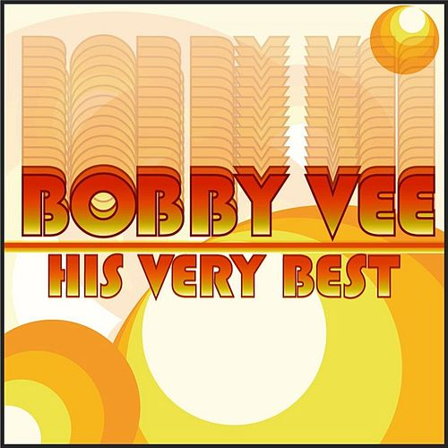 Bobby Vee - His Very Best by Bobby Vee