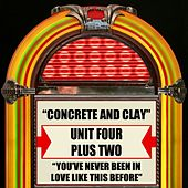 Concrete And Clay / You've Never Been In Love Like This Before by Unit Four Plus Two