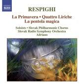 RESPIGHI, O.: Primavera (La) / Quattro Liriche / La pentola magica (Adriano) von Various Artists