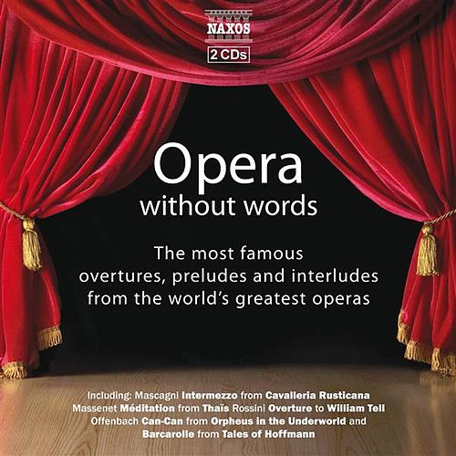 OPERA WITHOUT WORDS - The Most Famous Overtures, Preludes, and Interludes in Opera by Various Artists