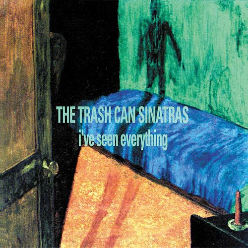 I've Seen Everything by The Trashcan Sinatras